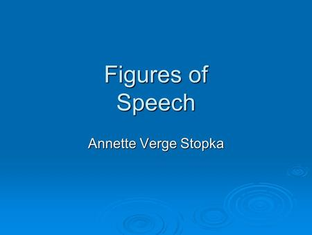Figures of Speech Annette Verge Stopka Literal vs. Figurative Language.
