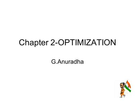 Chapter 2-OPTIMIZATION G.Anuradha. Contents Derivative-based Optimization –Descent Methods –The Method of Steepest Descent –Classical Newton's Method.