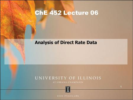 ChE 452 Lecture 06 Analysis of Direct Rate Data 1.