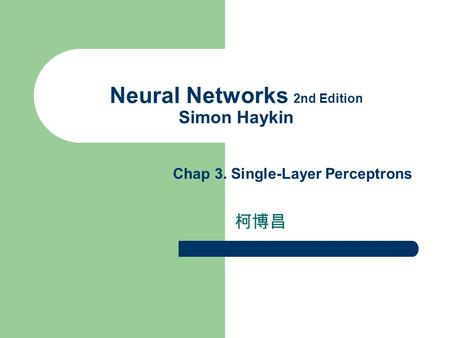 Neural Networks 2nd Edition Simon Haykin 柯博昌 Chap 3. Single-Layer Perceptrons.