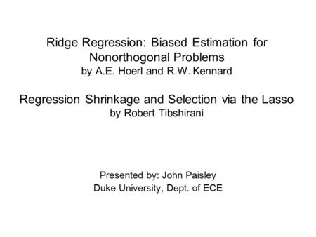 Ridge Regression: Biased Estimation for Nonorthogonal Problems by A.E. Hoerl and R.W. Kennard Regression Shrinkage and Selection via the Lasso by Robert.