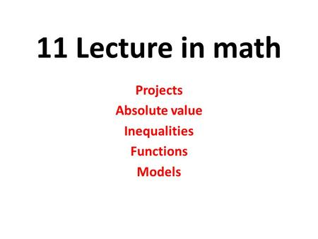 11 Lecture in math Projects Absolute value Inequalities Functions Models.