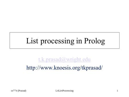 Cs774 (Prasad)L4ListProcessing1 List processing in Prolog
