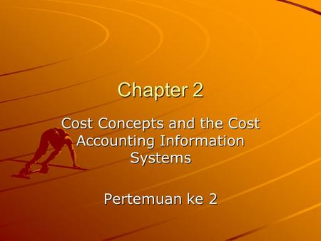 Chapter 2 Cost Concepts and the Cost Accounting Information Systems Pertemuan ke 2.