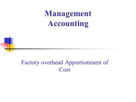 Management Accounting Factory overhead Apportionment of Cost.