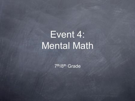 Event 4: Mental Math 7 th /8 th Grade READY! 5 PENCILS DOWN.