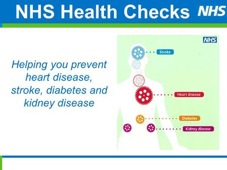 NHS Health Checks Helping you prevent heart disease, stroke, diabetes and kidney disease.