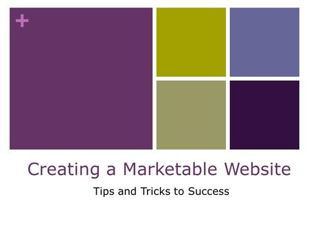 + Tips and Tricks to Success Creating a Marketable Website.
