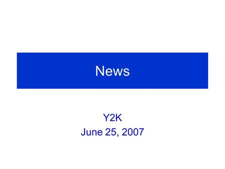 News Y2K June 25, 2007. Summary of June 12 Face-to-Face Meeting.