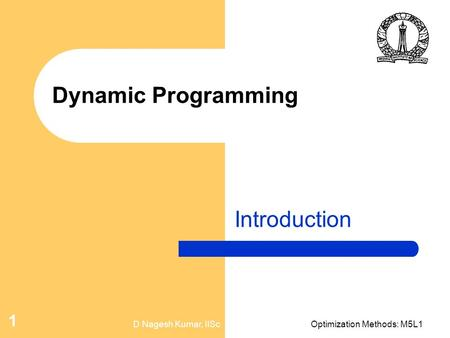 D Nagesh Kumar, IIScOptimization Methods: M5L1 1 Dynamic Programming Introduction.