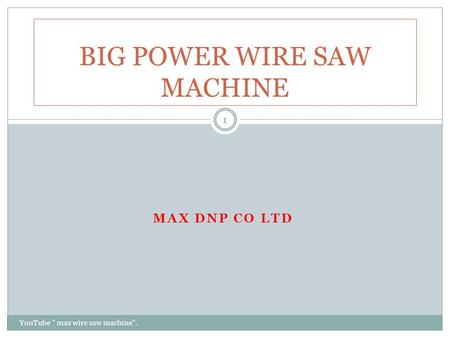 MAX DNP CO LTD YouTube  max wire saw machine. 1 BIG POWER WIRE SAW MACHINE.
