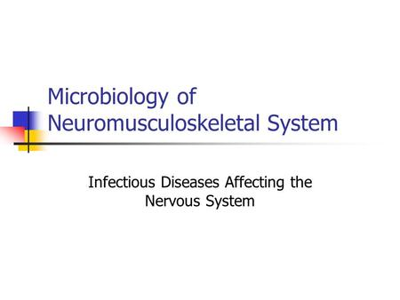 Microbiology of Neuromusculoskeletal System Infectious Diseases Affecting the Nervous System.
