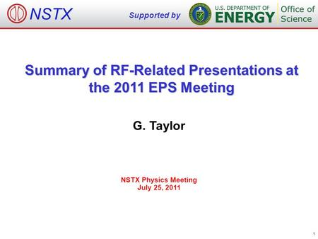 Summary of RF-Related Presentations at the 2011 EPS Meeting G. Taylor NSTX Physics Meeting July 25, 2011 NSTX Supported by 1.