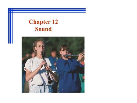 Chapter 12 Sound. 14-01 Producing a Sound Wave 14-02 Characteristics of Sound Waves 14-03 The Speed of Sound 14-05 Spherical and Plane Waves 14-06 The.
