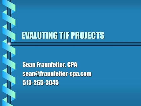 EVALUTING TIF PROJECTS Sean Fraunfelter, CPA