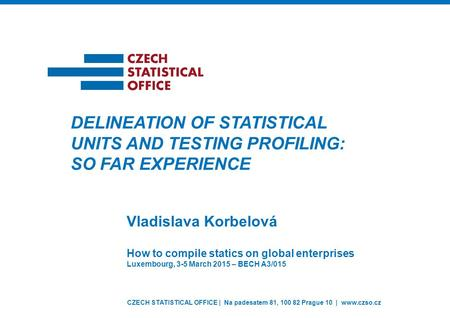 CZECH STATISTICAL OFFICE | Na padesatem 81, 100 82 Prague 10 | www.czso.cz Vladislava Korbelová DELINEATION OF STATISTICAL UNITS AND TESTING PROFILING: