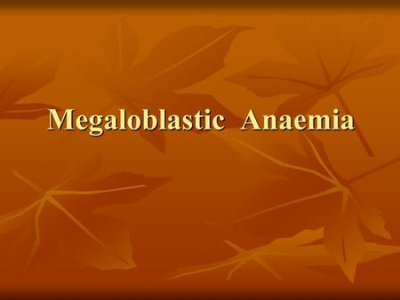 Megaloblastic Anaemia. Definition: Definition: A group of haematological disorders characterized by distinctive morphological appearance of the developing.