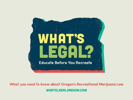 LET'S WALK THROUGH SOME IMPORTANT FACTS RELATED TO OREGON'S RECREATIONAL MARIJUANA LAWS.
