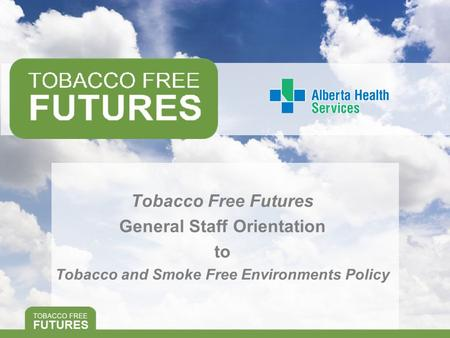 Tobacco Free Futures General Staff Orientation to Tobacco and Smoke Free Environments Policy.