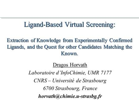 Ligand-Based Virtual Screening: Extraction of Knowledge from Experimentally Confirmed Ligands, and the Quest for other Candidates Matching the Known. Dragos.