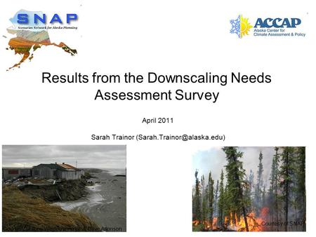Results from the Downscaling Needs Assessment Survey April 2011 Sarah Trainor Courtesy of Tony Weyiouanna Sr. & Dave Atkinson.