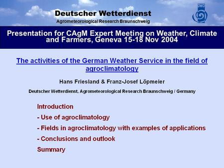 Agrometeorological Research Braunschweig Presentation for CAgM Expert Meeting on Weather, Climate and Farmers, Geneva 15-18 Nov 2004.