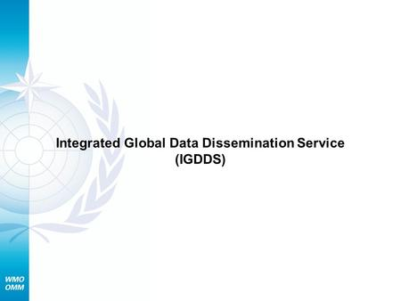 Integrated Global Data Dissemination Service (IGDDS)