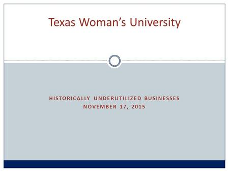 HISTORICALLY UNDERUTILIZED BUSINESSES NOVEMBER 17, 2015 Texas Woman's University.