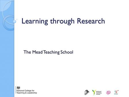 Learning through Research The Mead Teaching School.