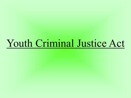 Youth Criminal Justice Act. to prevent youth crime to have meaningful consequences and ensure accountability for youth crime to improve rehabilitation.