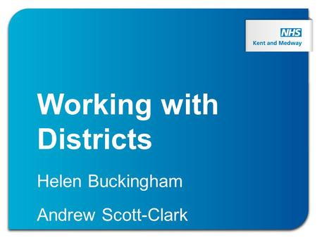 Working with Districts Helen Buckingham Andrew Scott-Clark.