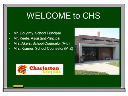 WELCOME to CHS Mr. Doughty, School Principal Mr. Keefe, Assistant Principal Mrs. Akers, School Counselor (A-L) Mrs. Kramer, School Counselor (M-Z)