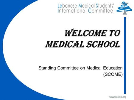 Welcome To MedICAL school Standing Committee on Medical Education (SCOME)
