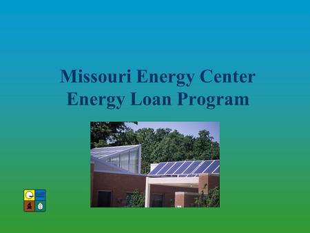 Missouri Energy Center Energy Loan Program. Energy Loan Program Helps finance energy efficiency improvements Helps finance upgrades on new construction.