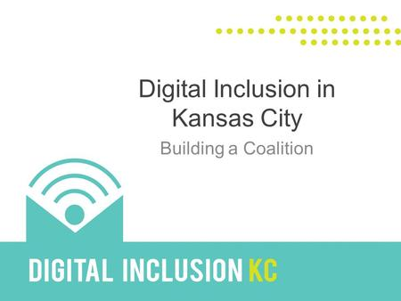 Digital Inclusion in Kansas City Building a Coalition.