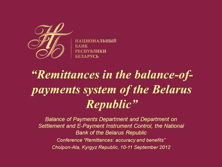 """Remittances in the balance-of- payments system of the Belarus Republic"" Balance of Payments Department and Department on Settlement and E-Payment Instrument."