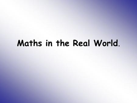 Maths in the Real World.. Project outline Objective of the study is to increase the quantity and quality of lessons that allow pupils to learn and apply.