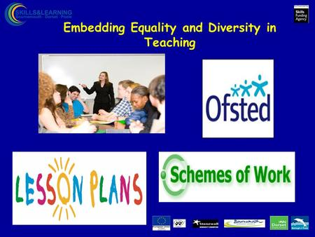 Embedding Equality and Diversity in Teaching. Context Equality and diversity needs to be embedded into all aspects of the curriculum: Session planning.