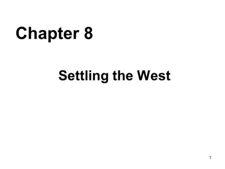 1 Chapter 8 Settling the West. 2 1. Settlement of the West Reasons for settling the west: 1.Inexpensive / abundant land 2.Hopes of finding gold or silver.