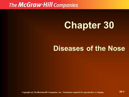 Copyright (c) The McGraw-Hill Companies, Inc. Permission required for reproduction or display. 30-1 Chapter 30 Diseases of the Nose.