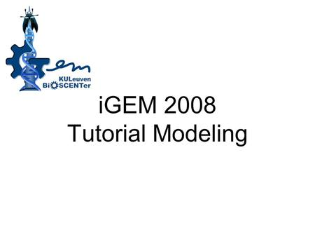 IGEM 2008 Tutorial Modeling. What? Model A model in science is a physical, mathematical, or logical representation of a system of entities, phenomena,