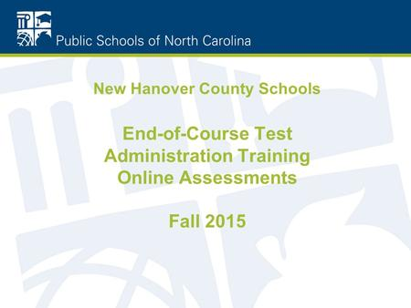 New Hanover County Schools End-of-Course Test Administration Training Online Assessments Fall 2015.