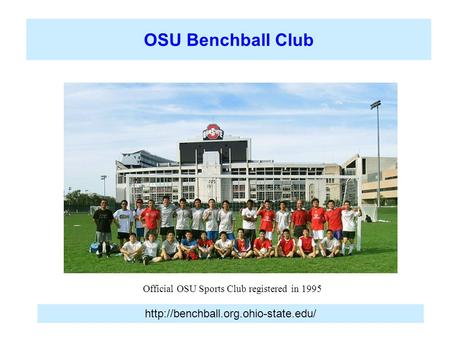 OSU Benchball Club  Official OSU Sports Club registered in 1995.