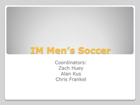IM Men's Soccer Coordinators: Zach Huey Alan Kus Chris Frankel.