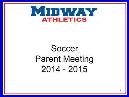 Soccer Parent Meeting 2014 - 2015 1. Contact Information Head Coach-8 th Phillip Gibson