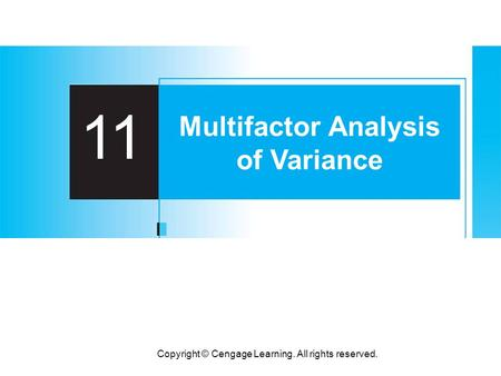 Copyright © Cengage Learning. All rights reserved. 11 Multifactor Analysis of Variance.