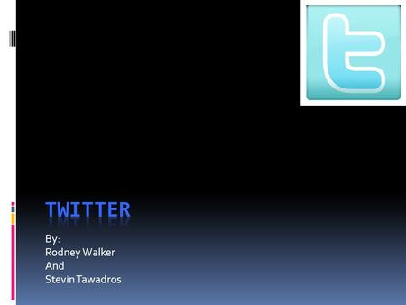 By: Rodney Walker And Stevin Tawadros. What is Twitter?  Twitter is a service that allows you to communicate with friends via the Internet. Instead of.