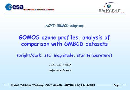 Page 1 Envisat Validation Workshop, ACVT-GBMCD, GOMOS O 3 (r) 12/12/2002 ACVT-GBMCD subgroup GOMOS ozone profiles, analysis of comparison with GMBCD datasets.
