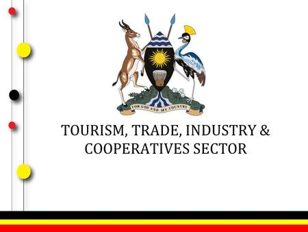 "TOURISM, TRADE, INDUSTRY & COOPERATIVES SECTOR. Policy Issues in Regard to ""Production and Marketing"" A Presentation by Ministry of Trade, Industry and."