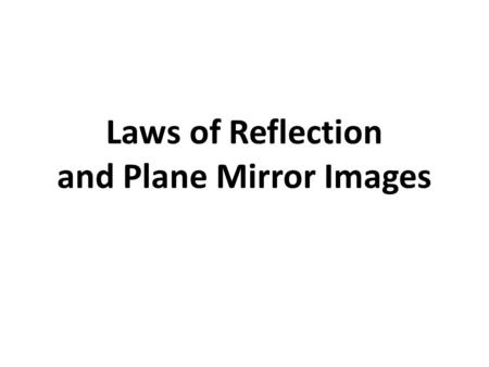 Laws of Reflection and Plane Mirror Images. Reflection When light strikes a surface, some is absorbed, the rest bounces off the surface. This is called.